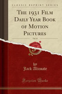 The 1931 Film Daily Year Book Of Motion Pictures Vol 13 Classic Reprint