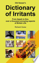 Old Geezer s Dictionary of Irritants  From Aaaah to Zoo  over a thousand annoying aspects of British life