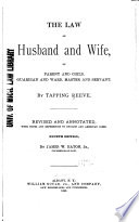 The Law of Husband and Wife  of Parent and Child  Guardian and Ward  Master and Servant