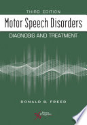 """Motor Speech Disorders: Diagnosis and Treatment; Third Edition"" by Donald B. Freed"