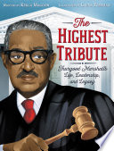 The Highest Tribute: Thurgood Marshall's Life, Leadership, and Legacy