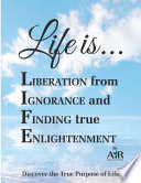 Life is... Liberation from Ignorance and Finding true Enlightenment