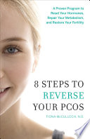 """8 Steps to Reverse Your PCOS: A Proven Program to Reset Your Hormones, Repair Your Metabolism, and Restore Your Fertility"" by Fiona McCulloch"