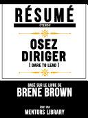 Résumé Etendu: Osez Diriger (Dare To Lead) - Basé Sur Le Livre De Brene Brown