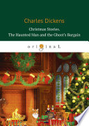 Christmas Stories  The Haunted Man and the Ghost   s Bargain