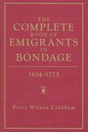 The Complete Book of Emigrants in Bondage  1614 1775 Book