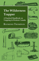 The Wilderness Trapper   A Practical Handbook on Trapping in Western Canada