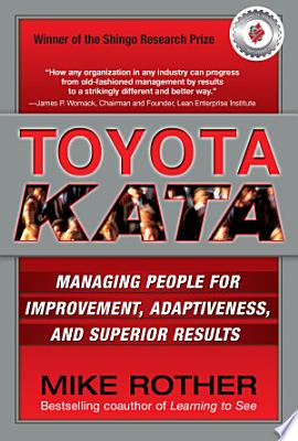 Book cover of 'Toyota Kata: Managing People for Improvement, Adaptiveness and Superior Results' by Mike Rother