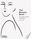 The Beauty Brief An Insider S Guide To Skincare