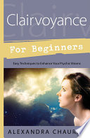 """""""Clairvoyance for Beginners: Easy Techniques to Enhance Your Psychic Visions"""" by Alexandra Chauran"""