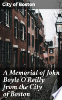 A Memorial Of John Boyle O Reilly From The City Of Boston