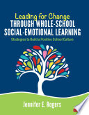 Leading For Change Through Whole School Social Emotional Learning Book