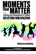 Moments that Matter in the Learning and Development of Children