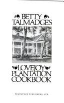 Betty Talmadge s Lovejoy Plantation Cookbook