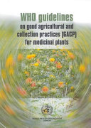 WHO Guidelines on Good Agricultural and Collection Practices [GACP] for Medicinal Plants