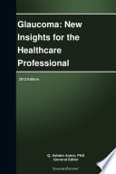 Glaucoma  New Insights for the Healthcare Professional  2013 Edition