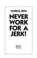 Never Work For A Jerk