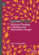 Trinitarian Theology in Medieval and Reformation Thought