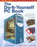 The Do It Yourself PC Book  An Illustrated Guide to Upgrading and Repairing Your PC Book