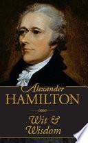 Alexander Hamilton  Wit and Wisdom