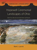 Hopewell Ceremonial Landscapes of Ohio: More Than Mounds and ...