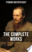 THE COMPLETE WORKS OF FYODOR DOSTOYEVSKY Book