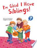 I m Glad I Have Siblings