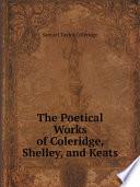 The Poetical Works of Coleridge  Shelley  and Keats