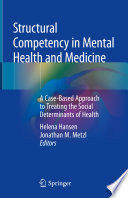 """""""Structural Competency in Mental Health and Medicine: A Case-Based Approach to Treating the Social Determinants of Health"""" by Helena Hansen, Jonathan M. Metzl"""