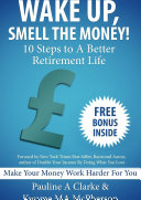 WAKE UP  SMELL THE MONEY   10 Steps To A Better Retirement Life