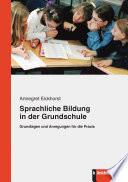Sprachliche Bildung in der Grundschule : Grundlagen und Anregungen für die Praxis