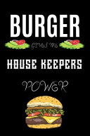Burger Gives Me House Keepers Power