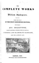 The Complete Works of William Shakspeare  Printed from the Text of the Most Renowned Editors  with     Engravings  Accounts Historical and Explanatory of Each Play  a Copious and Elaborate Glossary  and the Author s Life  by C  Symmons