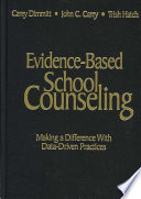 """""""Evidence-Based School Counseling: Making a Difference With Data-Driven Practices"""" by Carey Dimmitt, John C. Carey, Trish Hatch"""