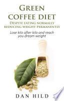 Green coffee diet   Despite eating normally reducing weight permanently Book