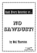 Cash Every Saturday Or No Sawdust
