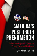 America s Post Truth Phenomenon  When Feelings and Opinions Trump Facts and Evidence