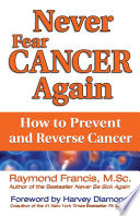 """Never Fear Cancer Again: How to Prevent and Reverse Cancer"" by Raymond Francis, Harvey Diamond"