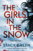 The Girls in the Snow  A Completely Unputdownable Crime Thriller Book