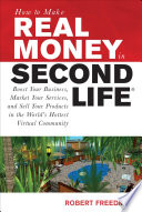 How To Make Real Money In Second Life Boost Your Business Market Your Services And Sell Your Products In The World S Hottest Virtual Community