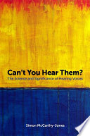 Can't You Hear Them?  : The Science and Significance of Hearing Voices