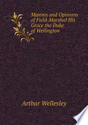 Maxims and Opinions of Field-Marshal His Grace the Duke of Wellington Pdf/ePub eBook