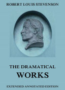 The Dramatical Works of Robert Louis Stevenson
