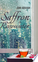 Saffron   Rosewater   Story of two lives entwined by destiny