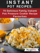 Instant Pot Recipes  79 Delicious Family Instant Pot Pressure Cooker Recipe Favourites