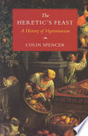 """The Heretic's Feast: A History of Vegetarianism"" by Colin Spencer"