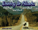 Driving to Alaska and Back  and Back and Back