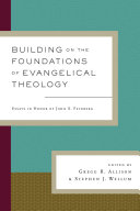 Building on the Foundations of Evangelical Theology