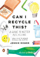 link to Can I recycle this? : a guide to better recycling and how to reduce single-use plastics in the TCC library catalog