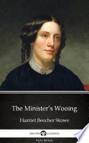 The Minister's Wooing by Harriet Beecher Stowe - Delphi Classics (Illustrated)